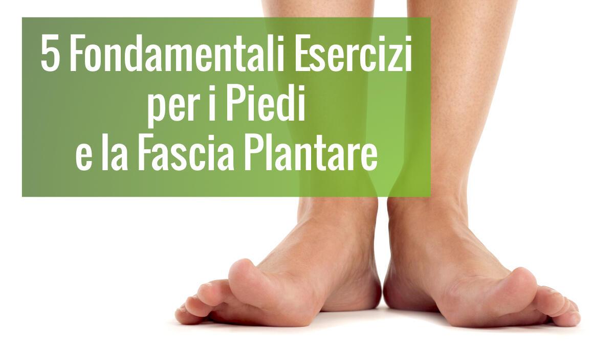 Sognare Di Camminare Scalzi 5 fondamentali esercizi per i piedi e la fascia plantare